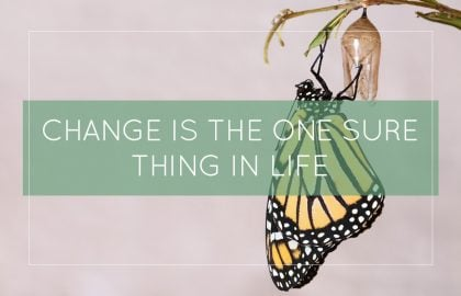 Change Is The One Sure Thing In Life