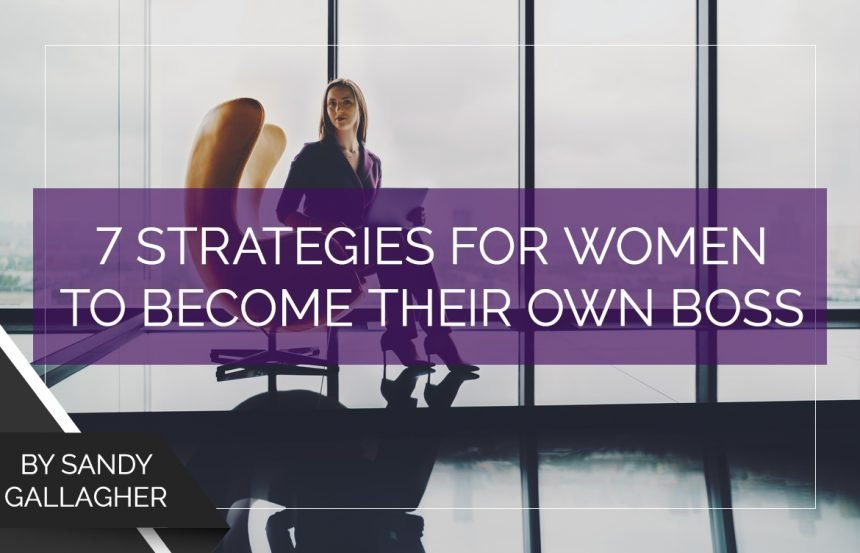 7 Strategies for Women to Become Their Own Boss