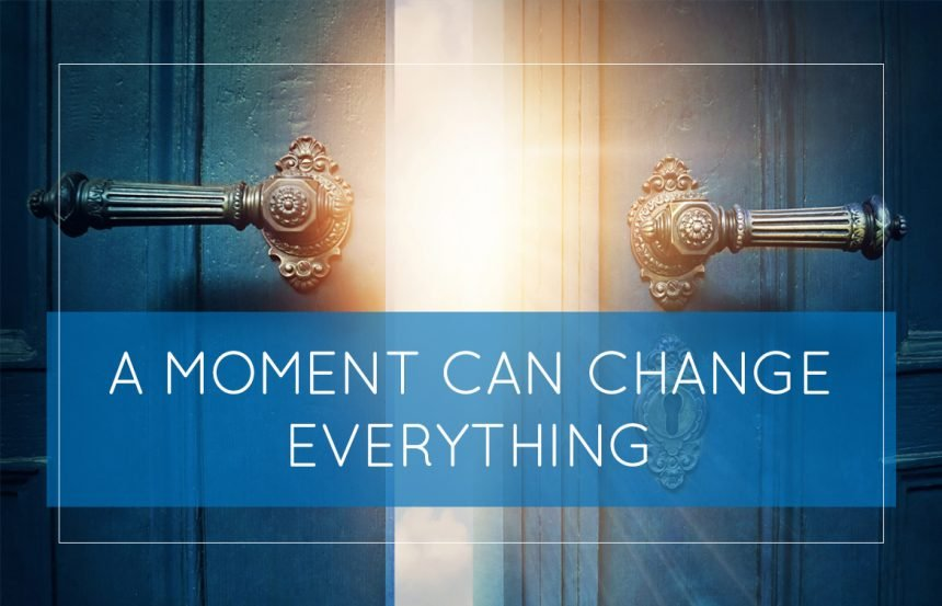 A Moment Can Change Everything