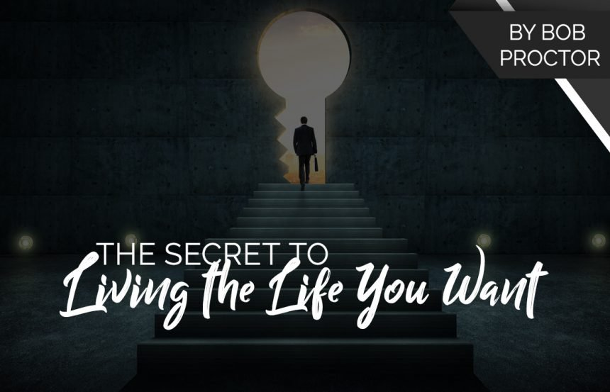 The Secret to Living the Life You Want