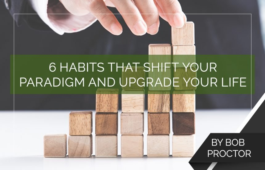 6 Habits That Shift Your Paradigm and Upgrade Your Life