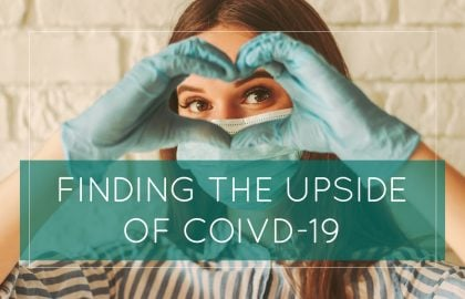 Finding the UPSIDE of COIVD-19