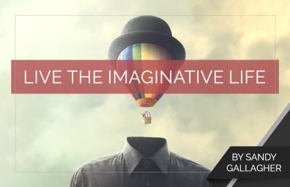 Live the Imaginative Life
