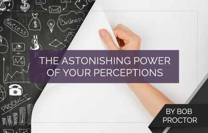 The Astonishing Power of Your Perceptions
