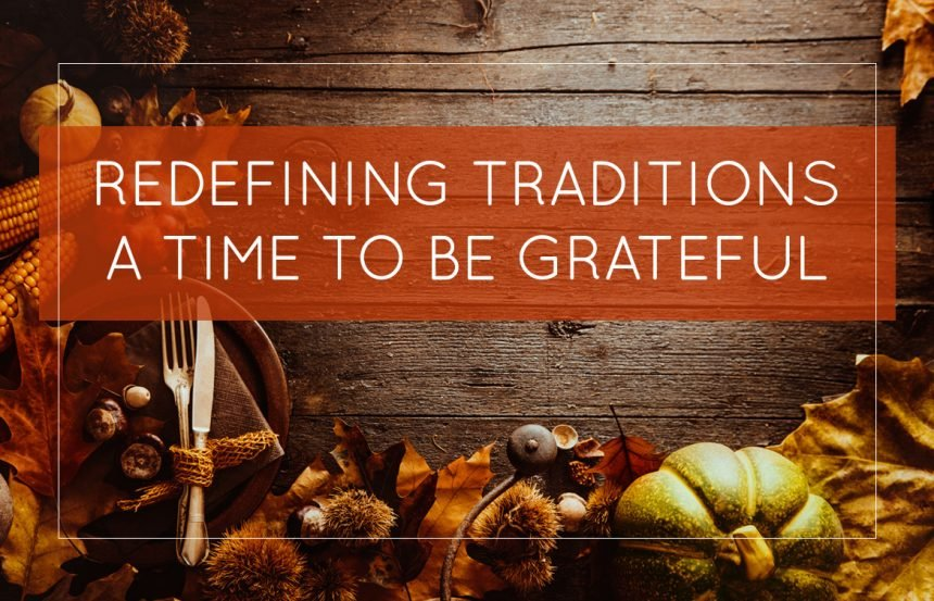 Redefining Traditions – A Time To Be Grateful