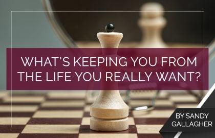 What's Keeping You From The Life You Really Want?