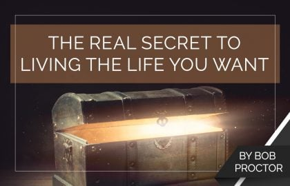 The Real Secret to Living the Life You Want