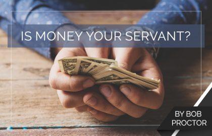 Is Money Your Servant?