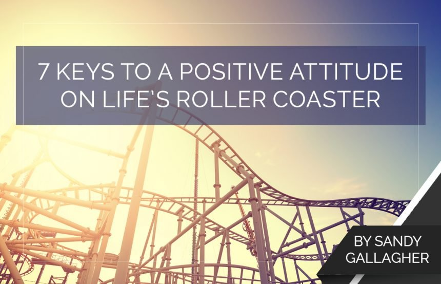 7 Keys to a Positive Attitude on Life's Roller Coaster