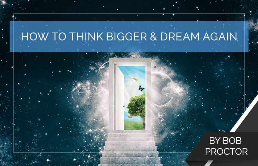 How to Think Bigger & Dream Again