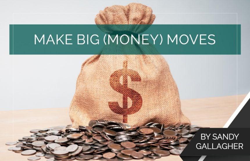 Make Big (Money) Moves