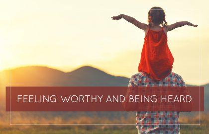 Feeling Worthy and Being Heard