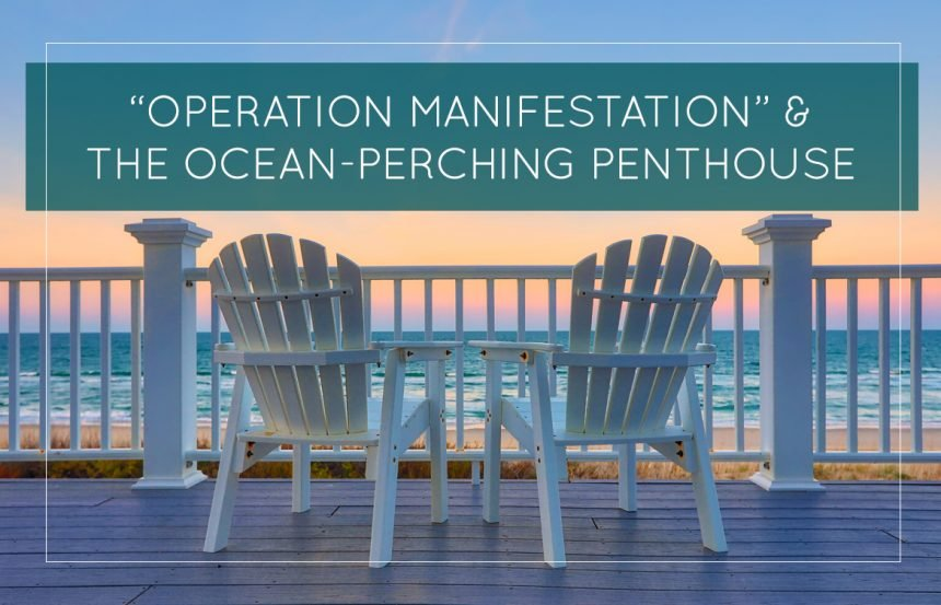 """""""Operation Manifestation"""" & The Ocean-Perching Penthouse"""