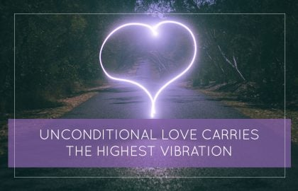 Unconditional Love Carries the Highest Vibration